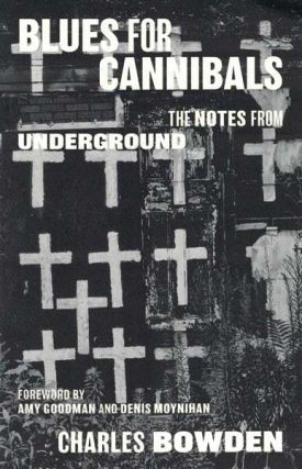 Blues for Cannibals: The Notes from Underground. Charles Bowden