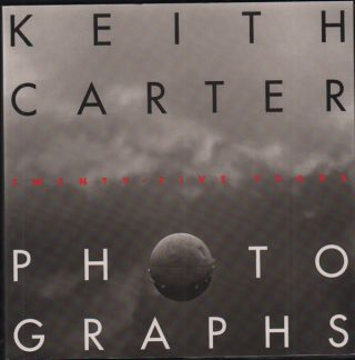 Photographs: Twenty-Five Years. Keith Carter, A. D. Coleman, Introduction