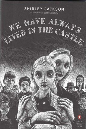 We Have Always Lived in the Castle. Shirley Jackson, Jonathan Lethem, introduction