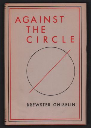 Against the Circle. Brewster Ghiselin