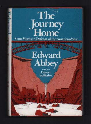 The Journey Home: Some Words in Defense of the American West. Edward Abbey.