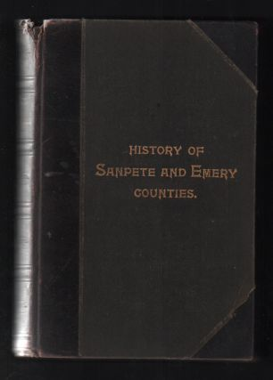 History of Sanpete and Emery Counties Utah: With sketches of cities, towns and villages,...