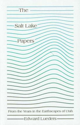 The Salt Lake Papers: From the Years in the Earthscapes of Utah. Edward Lueders