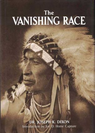 The Vanishing Race. Dr. Joseph K. Dixon, Joe D. Horse Capture, introduction