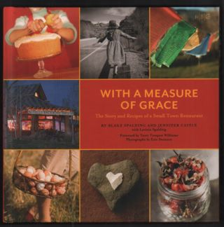 With a Measure of Grace: The Story and Recipes of a Small Town Restaurant. Blake Spalding, Jennifer Castle, Lavinia Spalding.