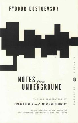 Notes from Underground. Fyodor Dostoevsky, Richard Pevear, Larissa Volokhonsky