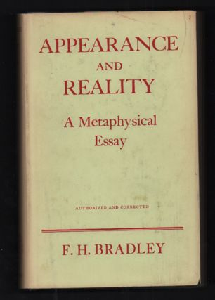 Appearance and Reality: A Metaphysical Essay. F. H. Bradley