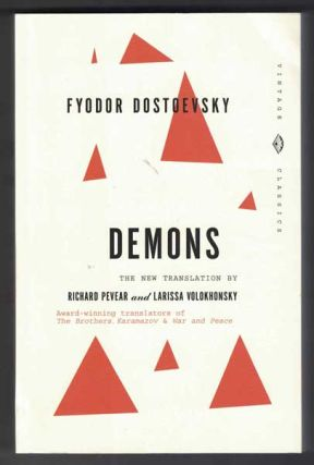 Demons: A Novel in Three Parts. Fyodor Dostoevsky, Richard Pevear, Larissa Volokhonsky