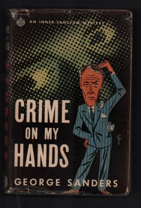 Crime on My Hands (An Inner Sanctum Mystery). George Sanders, Craig Rice