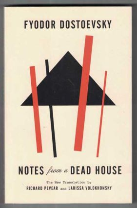Notes from a Dead House. Fyodor Dostoevsky, Richard Pevear, Larissa Volokhonsky