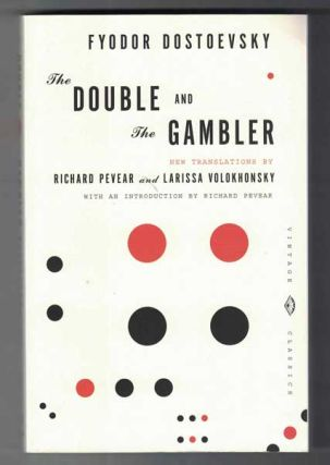 The Double and The Gambler. Fyodor Dostoevsky, Richard Pevear, Larissa Volokhonsky