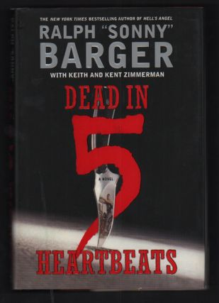 "Dead in 5 Heartbeats. Ralph ""Sonny"" Barger, Keith and Kent Zimmerman, Keith, Kent Zimmerman"