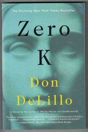 Zero K: A Novel. Don DeLillo