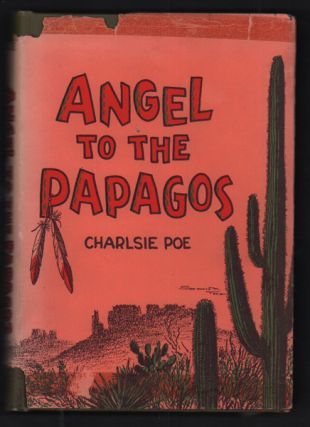 Angel to the Papagos. Charlsie Poe