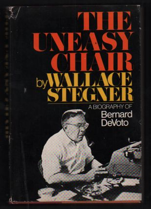 Uneasy Chair: A Biography of Bernard DeVoto. Wallace Stegner
