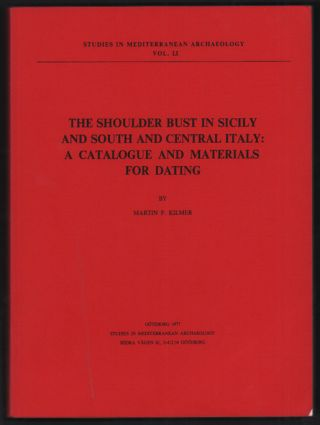 The Shoulder Bust in Sicily and South and Central Italy: A Catalogue and Materials for Dating....