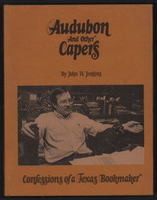 Audubon and Other Capers: Confessions of a Texas Bookmaker. John H. Jenkins