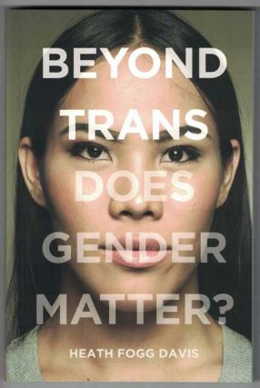 Beyond Trans: Does Gender Matter? Heath Fogg Davis Davis