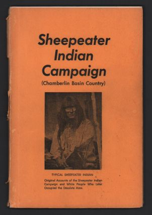 Sheepeater Indian Campaign (Chamberlin Basin Country): Forgotten Tragedies of an Indian War; The...