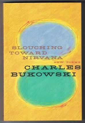 Slouching Toward Nirvana: New Poems. Charles Bukowski, John Martin