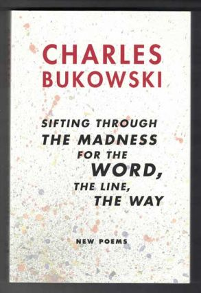 Sifting Through the Madness for the Word, the Line, the Way: New Poems. Charles: John Martin...