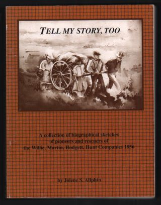 Tell My Story, Too: A collection of biographical sketches of pioneers and rescuers of the Willie,...