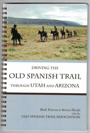 Driving the Old Spanish Trail through Utah and Arizona. Ruth Friesen, Steven Heath.
