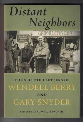 Distant Neighbors: The Selected Letters of Wendell Berry and Gary Snyder. Wendell Berry, Gary...