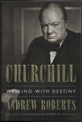 Churchill: Walking with Destiny. Andrew Roberts