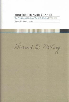 Confidence Amid Change: The Presidential Diaries of David O. McKay, 1951-1970. David O. McKay,...