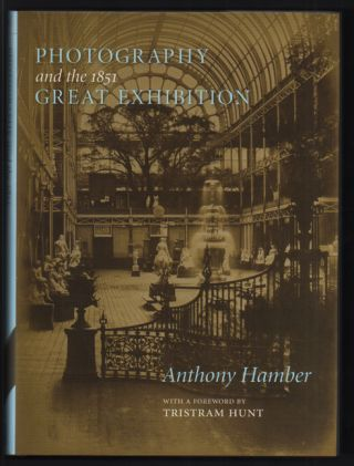 Photography and the 1851 Great Exhibition. Anthony Hamber, Tristram Hunt.