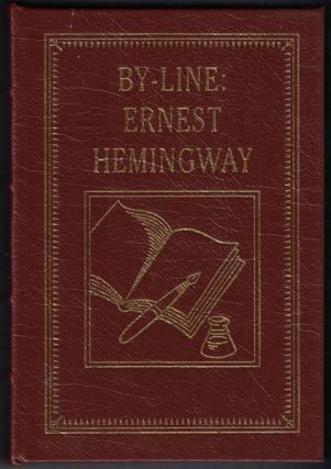 By-line: Ernest Hemingway. Selected Articles and Dispatches of Four Decades. Ernest Hemingway, William White, Alan Phillips.