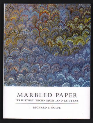 Marbled Paper: Its History, Techniques, and Patterns. With Special Reference to the Relationship of Marbling to Bookbinding in Europe and the Western World. Richard J. Wolfe.