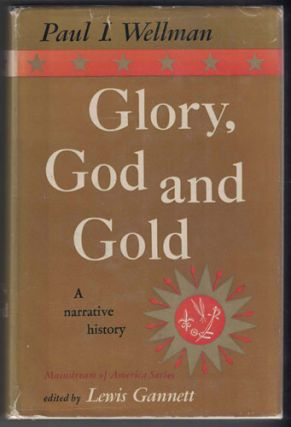 Glory, God and Gold: A Narrative History. Paul I. Wellman