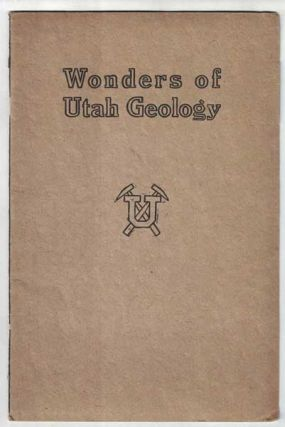 Wonders of Utah Geology: Bulletin of the University of Utah: Vol 10