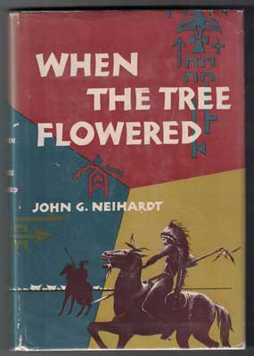 When the Tree Flowered: An Authentic Tale of the Old Sioux World. John G. Neihardt