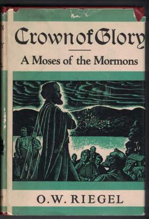 Crown of Glory A Moses of the Mormons. O. W. Riegel