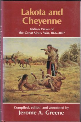 Lakota and Cheyenne: Indian Views of the Great Sioux War, 1876-1877. Jerome A. Greene