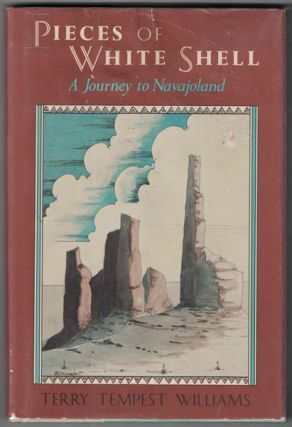 Pieces of White Shell: A Journey to Navajoland. Terry Tempest Williams