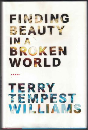 Finding Beauty in a Broken World. Terry Tempest Williams