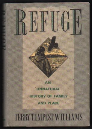 Refuge: An Unnatural History of Family and Place. Terry Tempest Williams
