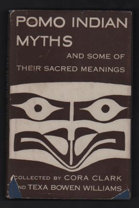 Pomo Indian Myths. Cora Clark, Texa Bowen Williams