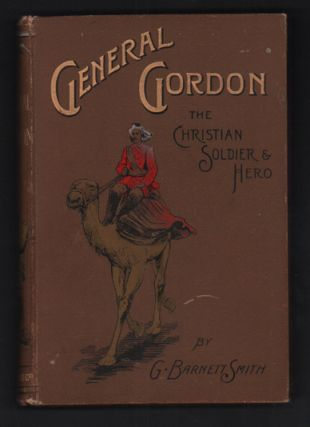 General Gordon, The Christian Soldier and Hero. G. Barnett Smith.