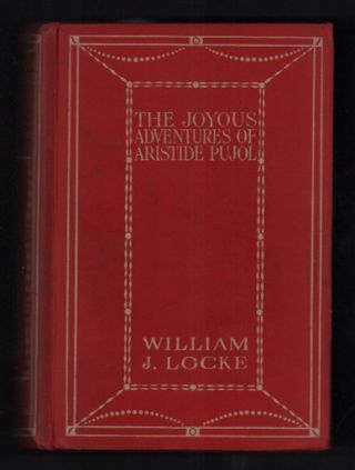 The Joyous Adventures of Aristide Pujol. William J. Locke, Alec Ball