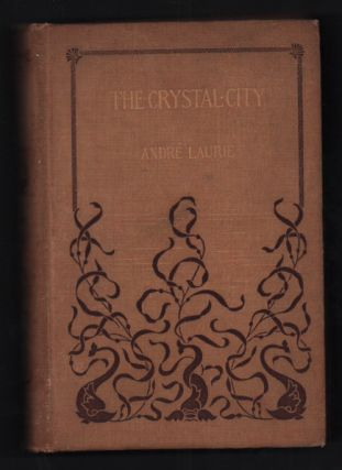 The Crystal City. André Laurie, L. A. Smith, Paschal Grousset