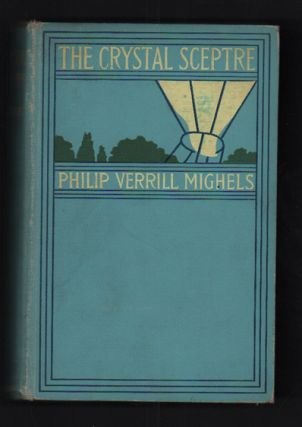 The Crystal Sceptre: A Story of Adventure. Philip Verrill Mighels