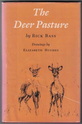 The Deer Pasture. Rick Bass, Elizabeth Hughes