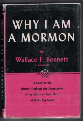Why I am a Mormon: A Guide to the History, Teachings and Organization of the Church of jesus...