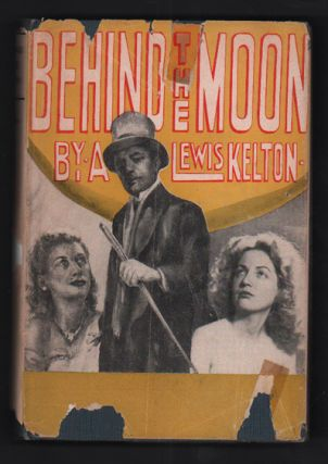 Behind the Moon. A. Lewis Kelton