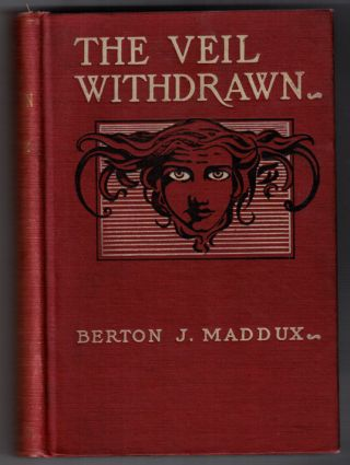The Veil Withdrawn. Berton J. Maddux